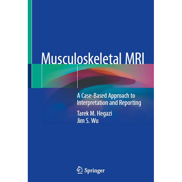 Musculoskeletal MRI: A Case-Based Approach to Interpretation and Reporting