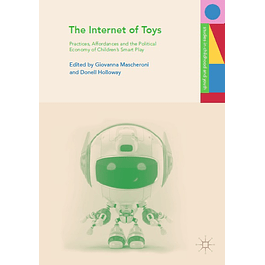 The Internet of Toys: Practices, Affordances and the Political Economy of Children's Smart Play