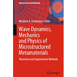 Wave Dynamics, Mechanics and Physics of Microstructured Metamaterials: Theoretical and Experimental Methods