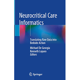 Neurocritical Care Informatics: Translating Raw Data into Bedside Action