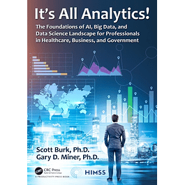 It's All Analytics!: The Foundations of Al, Big Data and Data Science Landscape for Professionals in Healthcare, Business, and Government