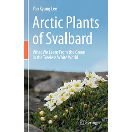 Arctic Plants of Svalbard: What We Learn From the Green in the Treeless White World