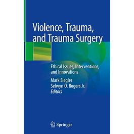 Violence, Trauma, and Trauma Surgery: Ethical Issues, Interventions, and Innovations