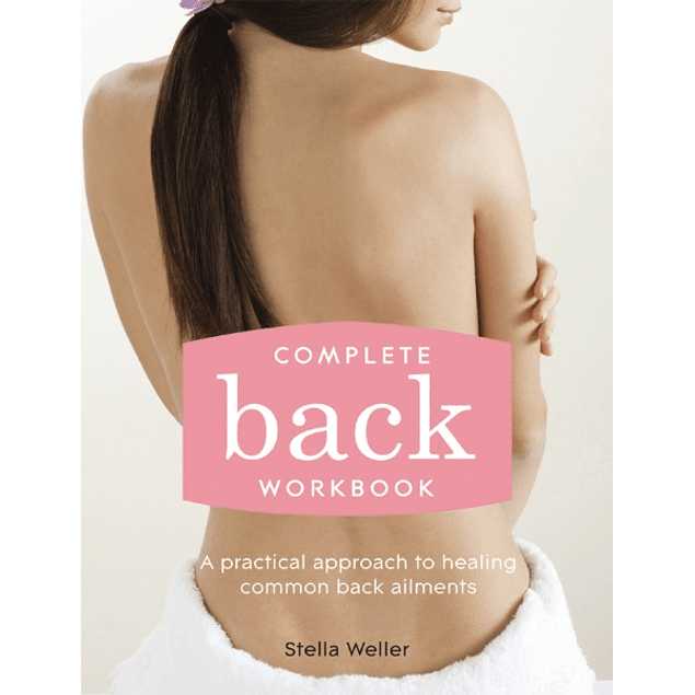 Complete Back Workbook: A practical approach to healing common back ailments