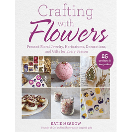 Crafting with Flowers: Pressed Flower Decorations, Herbariums, and Gifts for Every Season