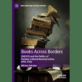 Books Across Borders: UNESCO and the Politics of Postwar Cultural Reconstruction, 1945–1951