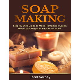 Soap Making: Step-by-Step Guide to Make Homemade Soaps. Advanced & Beginner Recipes Included
