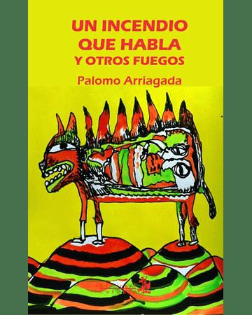 Un incendio que habla y otros fuegos   Palomo Arriagada