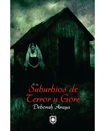 Suburbios de terror y gore | Deborah Araya