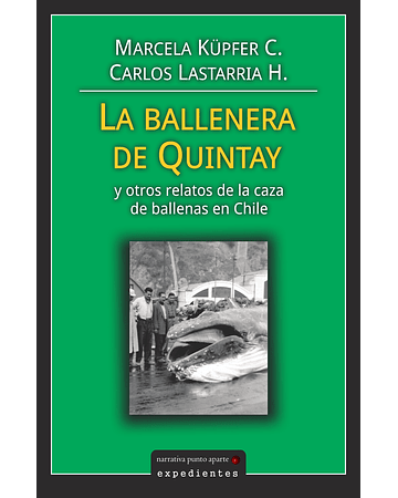 La ballenera de Quintay y otros relatos de la caza de ballenas en Chile | Marcela  Küpfer y Carlos Lastarria