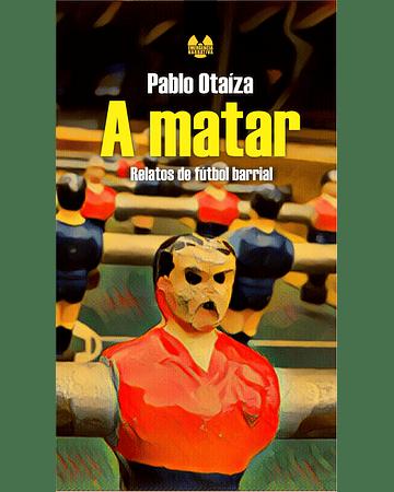 A matar | Pablo Otaíza