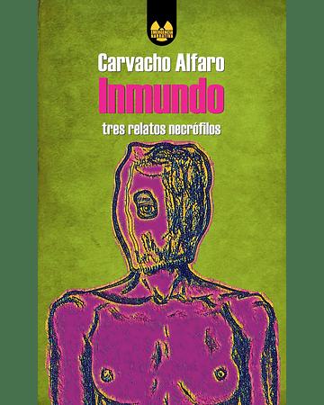 Inmundo. Tres relatos necrófilos | Carvacho Alfaro