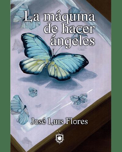 La máquina de hacer ángeles | José Luis Flores