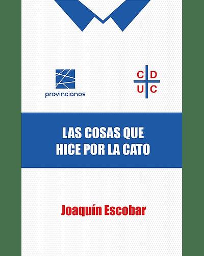 Las cosas que hice por la Cato   Joaquín Escobar