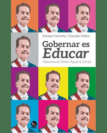Gobernar es educar: historias de Pedro Aguirre Cerda | Enrique Corvetto y Gonzalo Valero