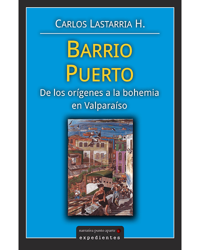 Barrio Puerto: de los orígenes a la bohemia en Valparaíso | Carlos Lastarria