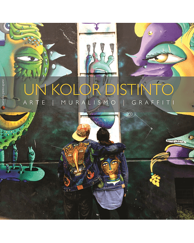 Un Kolor Distinto: arte, muralismo, graffiti   Cynthia Aguilera y Sammy Espinoza