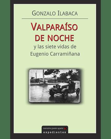 Valparaíso de noche y las siete vidas de Eugenio Carramiñana | Gonzalo Ilabaca