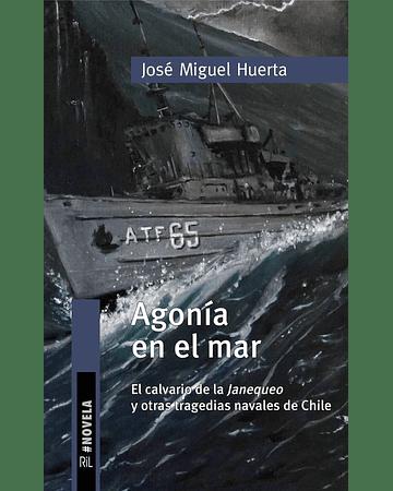 Agonía en el mar: El calvario de la Janequeo y otras tragedias navales en Chile | José Miguel Huerta