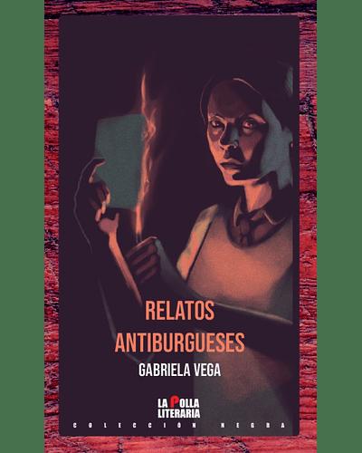 Relatos antiburgueses   Gabriela Vega