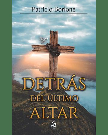 Detrás del último altar | Patricio Borlone