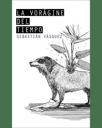 La vorágine del tiempo | Sebastián Vásquez