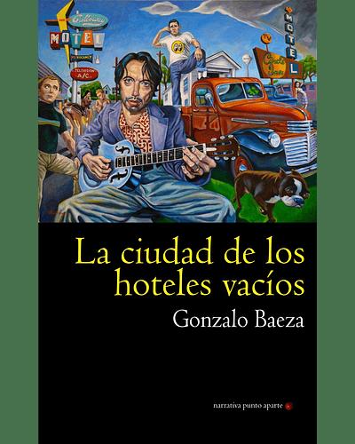 La ciudad de los hoteles vacíos | Gonzalo Baeza