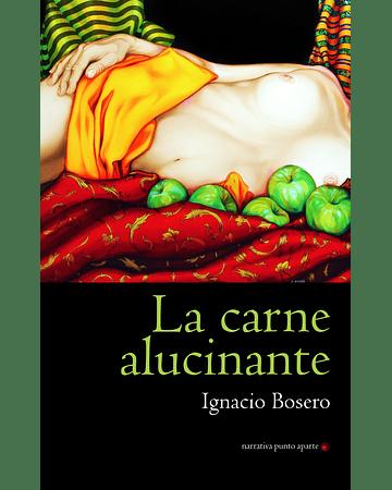 La carne alucinante | Ignacio Bosero