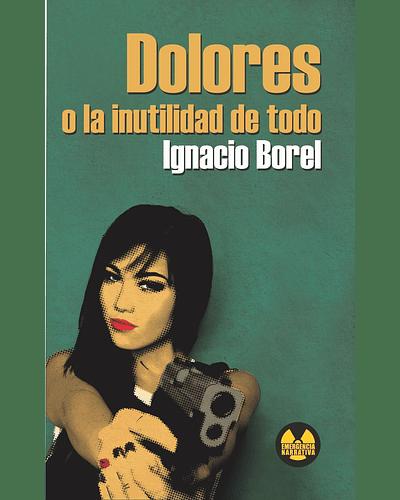 Dolores o la inutilidad de todo | Ignacio Borel