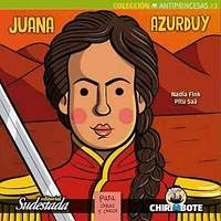 Chirimbote - Coleccion Antiprincesas - Juana Azurduy