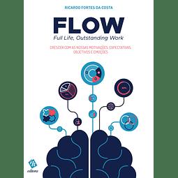 FLOW – Full Life, Outstanding Work: Crescer com as Nossas Motivações, Expectativas, Objetivos e Emoções