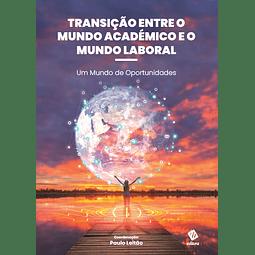 Transição entre o Mundo Académico e o Mundo Laboral – Um Mundo de Oportunidades