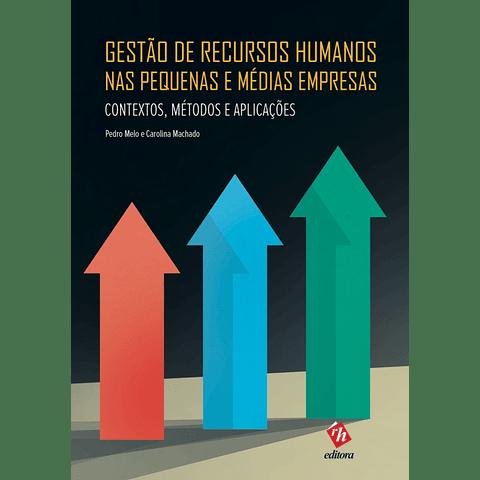 Gestão de Recursos Humanos nas Pequenas e Médias Empresas – Contextos, Métodos e Aplicações