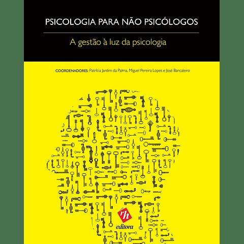 Psicologia para Não Psicólogos. A Gestão à Luz da Psicologia