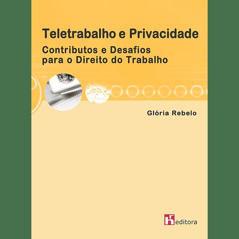 Teletrabalho e Privacidade - Contributos e Desafios para o Direito do Trabalho