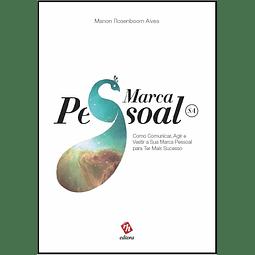 Marca Pessoal, SA – Como Comunicar, Agir e Vestir a Sua Marca Pessoal para Ter Mais Sucesso (1.ª edição)