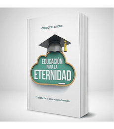 Educación para la eternidad: Filosofía adventista de la educación