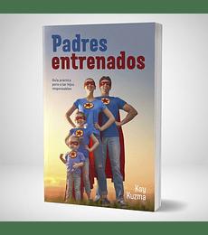 Padres entrenados: Guía práctica para criar hijos responsables