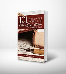 101 preguntas acerca de Elena G. de White y sus escritos