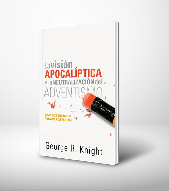 La vision apocaliptica y la neutralizacion del adventismo