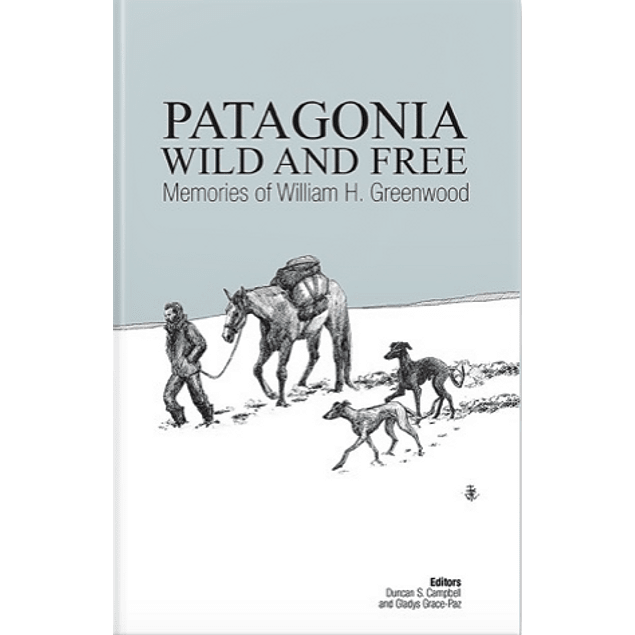 Patagonia, wild and free. Memories of William H. Greenwood