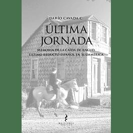 ÚLTIMA JORNADA Memoria de la caída de Ancud, último reducto español de Sudamérica
