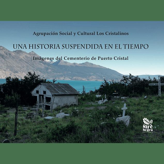 Una historia suspendida en el tiempo. Imágenes del cementerio de Puerto Cristal