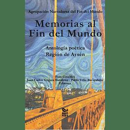 Memorias al Fin del Mundo. Antología poética Región de Aysén