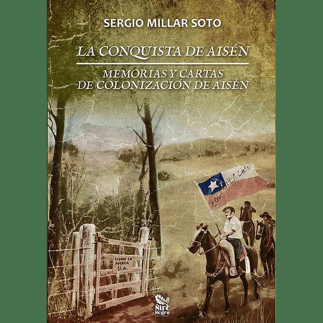 La conquista de Aisén. Memorias y cartas de colonización de Aisén (3ºEd.)