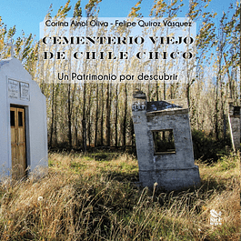 Cementerio viejo de Chile Chico. Un patrimonio por descubrir