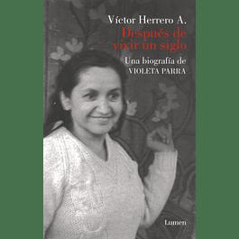Después de vivir un siglo. Una biografía de Violeta Parra