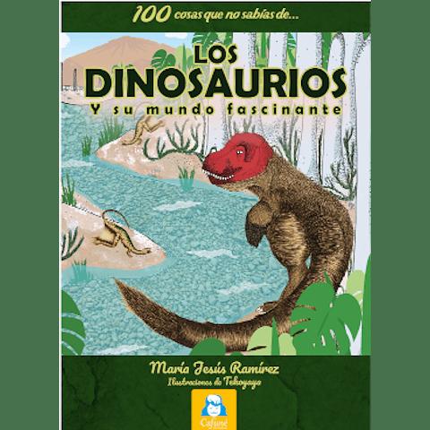 100 COSAS QUE NO SABÍAS DE… LOS DINOSAURIOS Y SU MUNDO FASCINANTE