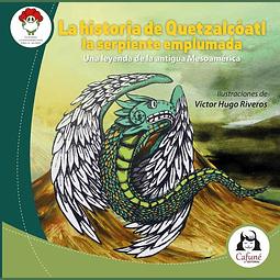 La historia de Quetzalcóatl la serpiente emplumada. Una leyenda de la antigua Mesoamérica