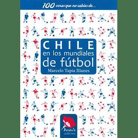 100 COSAS QUE NO SABÍAS DE… CHILE EN LOS MUNDIALES DE FÚTBOL